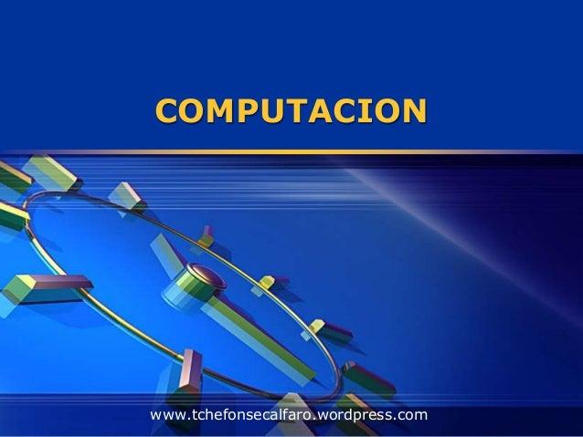 COMPUTACION www.tchefonsecalfaro.wordpress.com