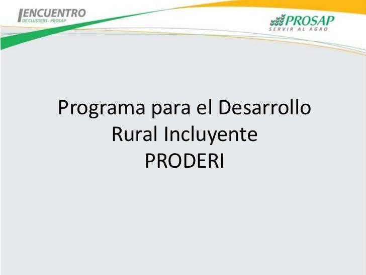 Programa para el Desarrollo     Rural Incluyente        PRODERI