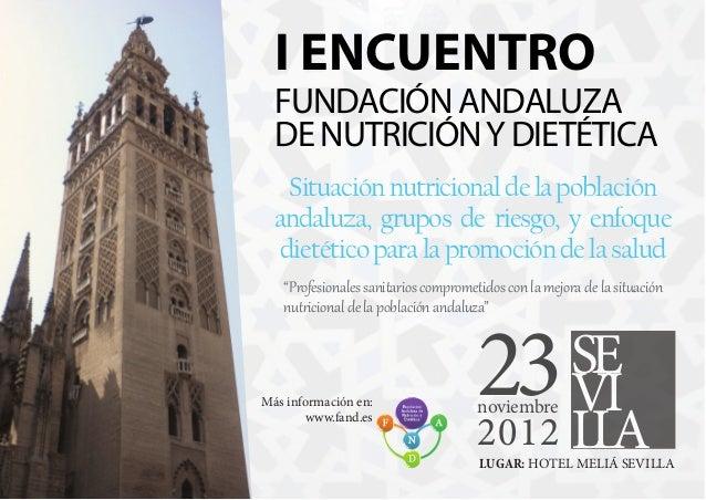 I ENCUENTRO  FUNDACIÓN ANDALUZA  DE NUTRICIÓN Y DIETÉTICA    Situación nutricional de la población  andaluza, grupos de ri...