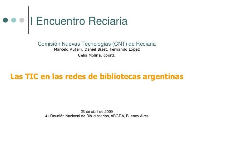 I Encuentro Reciaria       Comisión Nuevas Tecnologías (CNT) de Reciaria             Marcelo Autelli, Daniel Biset, Fernan...