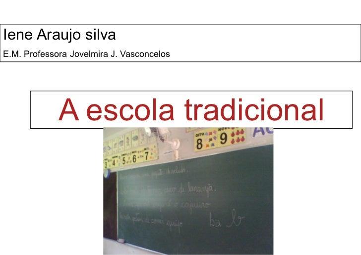 Iene Araujo silva        E.M. Professora Jovelmira J. Vasconcelos                         A escola tradiciona...
