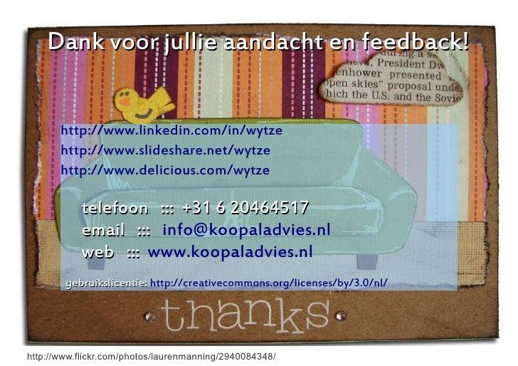 Dank voor jullie aandacht en feedback!          http://www.linkedin.com/in/wytze        http://www.slideshare.net/wytze   ...