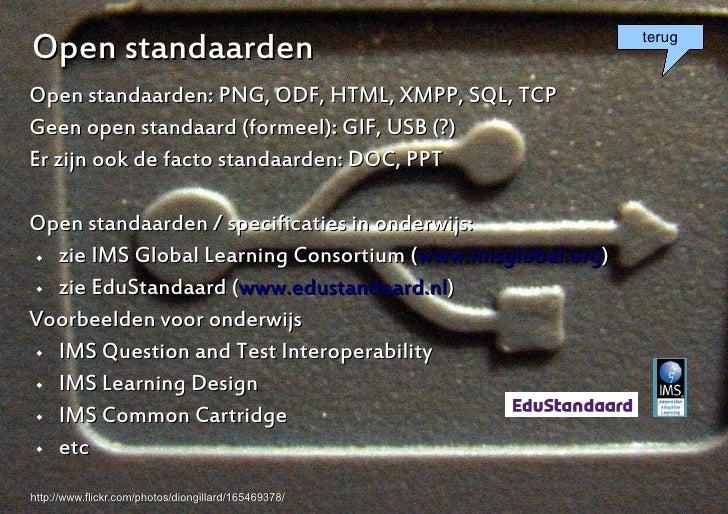 Open standaarden                                            terug   Open standaarden: PNG, ODF, HTML, XMPP, SQL, TCP Geen ...