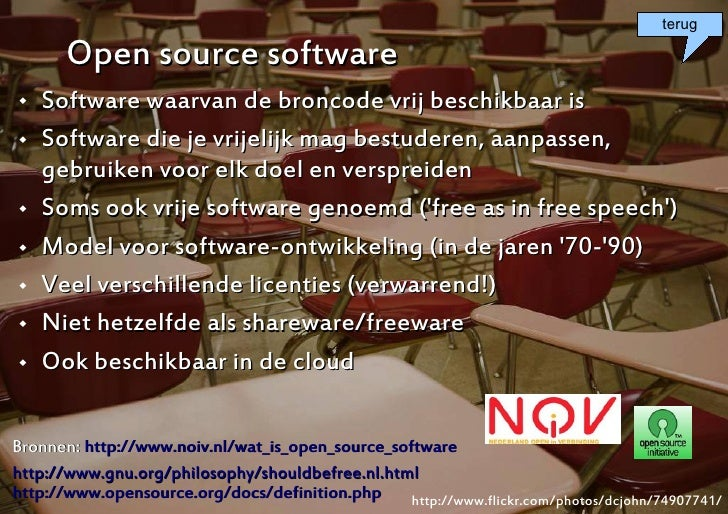 terug         Open source software    Software waarvan de broncode vrij beschikbaar is    Software die je vrijelijk mag ...