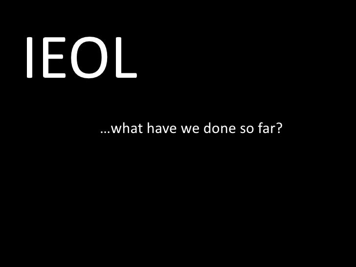 IEOL<br />…what have we done so far?<br />