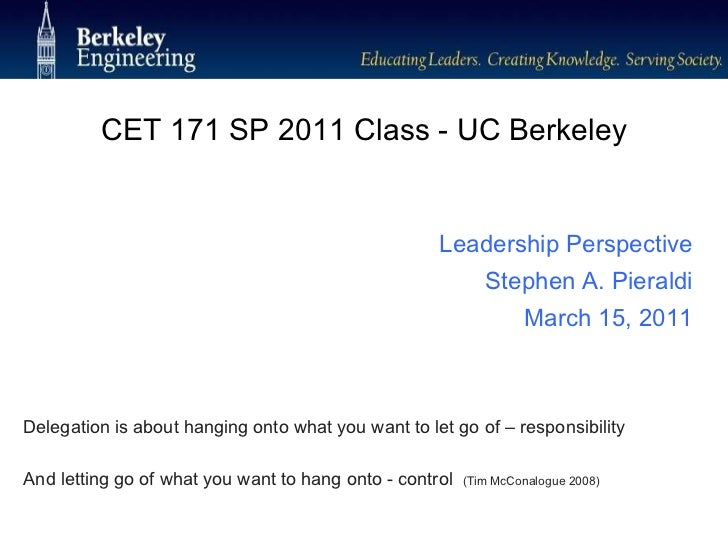 CET 171 SP 2011 Class - UC Berkeley <ul><li>Delegation is about hanging onto what you want to let go of – responsibility <...