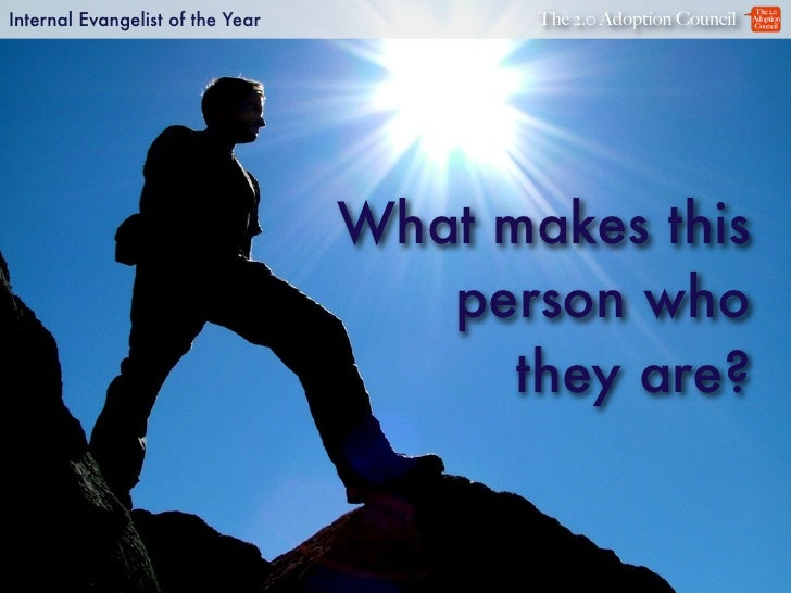 Internal Evangelist of the Year          The 2.0 Adoption Council                                       What makes this   ...