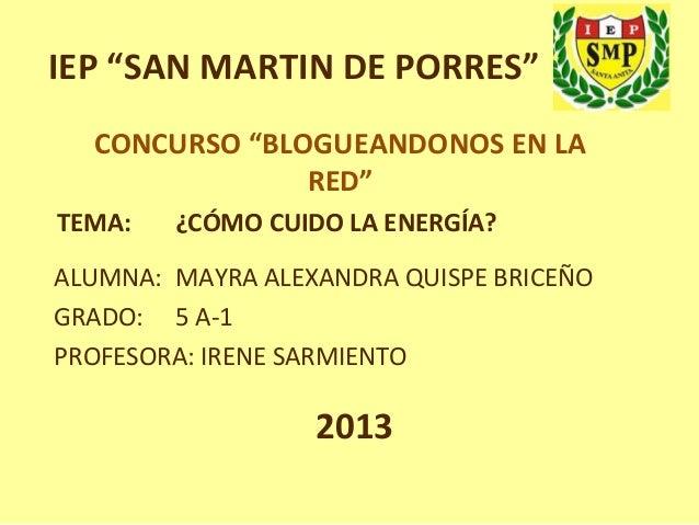 """IEP """"SAN MARTIN DE PORRES"""" CONCURSO """"BLOGUEANDONOS EN LA RED"""" TEMA:  ¿CÓMO CUIDO LA ENERGÍA?  ALUMNA: MAYRA ALEXANDRA QUIS..."""