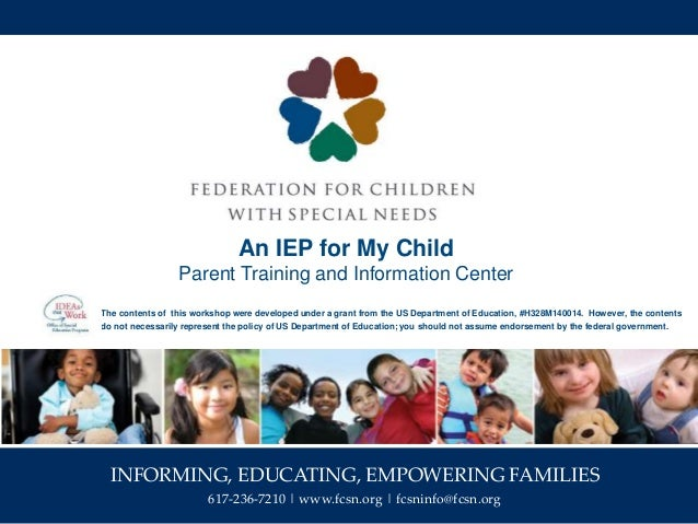INFORMING, EDUCATING, EMPOWERING FAMILIES 617-236-7210 | www.fcsn.org | fcsninfo@fcsn.org An IEP for My Child Parent Train...