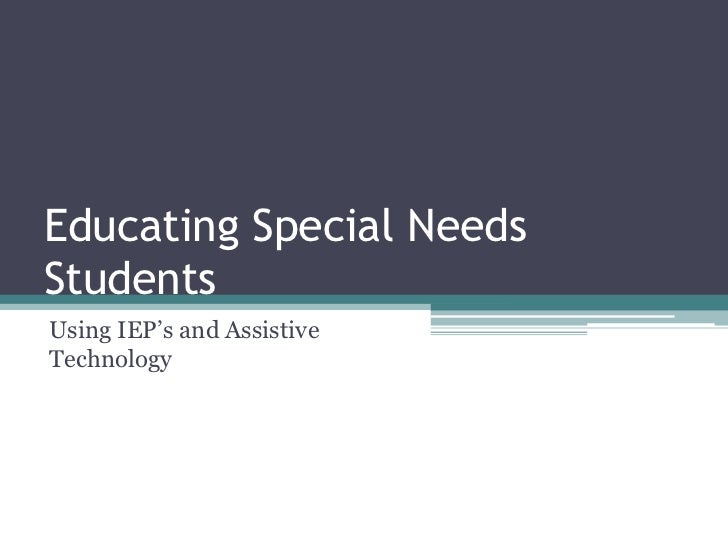 Educating Special Needs Students<br />Using IEP's and Assistive Technology<br />