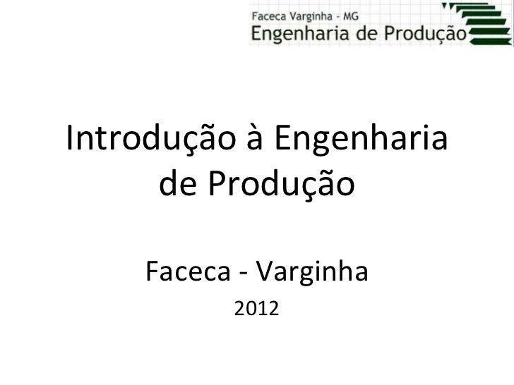 Introdução à Engenharia      de Produção    Faceca - Varginha          2012