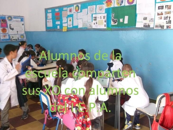 Alumnos de la escuela compartensus XO con alumnos     del I.E.P.A.