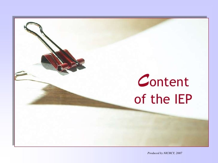 Content of the IEP<br />Produced by NICHCY, 2007<br />