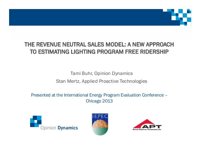 THE REVENUE NEUTRAL SALES MODEL: A NEW APPROACH TO ESTIMATING LIGHTING PROGRAM FREE RIDERSHIP Presented at the Internation...