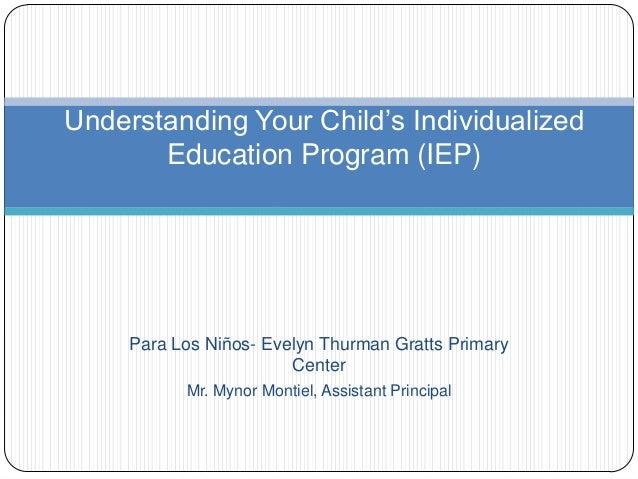 Para Los Niños- Evelyn Thurman Gratts PrimaryCenterMr. Mynor Montiel, Assistant PrincipalUnderstanding Your Child's Indivi...