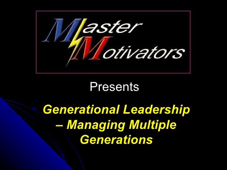 PresentsGenerational Leadership  – Managing Multiple     Generations