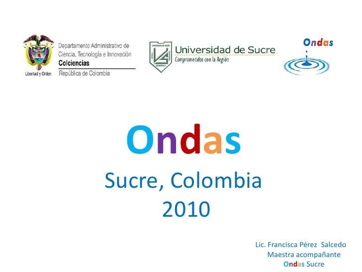 Ondas Sucre, Colombia       2010               Lic. Francisca Pérez Salcedo                    Maestra acompañante        ...