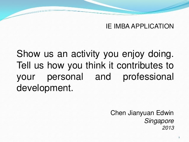 Show us an activity you enjoy doing. Tell us how you think it contributes to your personal and professional development. C...