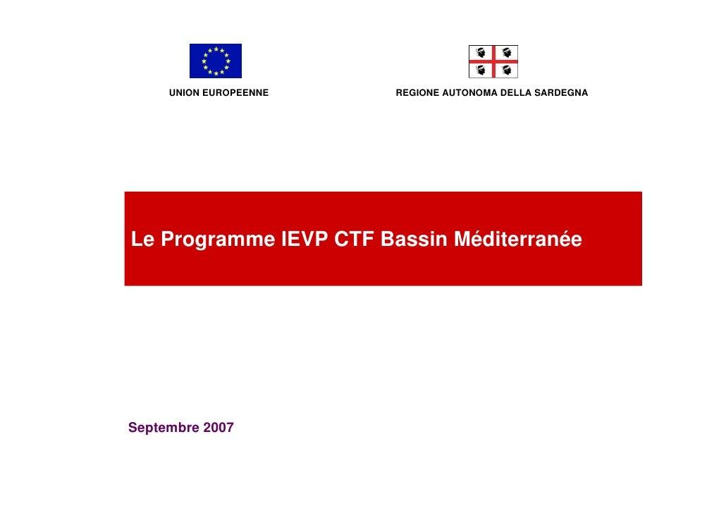 UNION EUROPEENNE   REGIONE AUTONOMA DELLA SARDEGNA     Le Programme IEVP CTF Bassin Méditerranée     Septembre 2007
