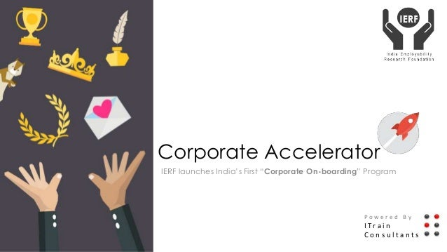"""Corporate Accelerator IERF launches India's First """"Corporate On-boarding"""" Program P o w e r e d B y I I T r a i n C o n s ..."""