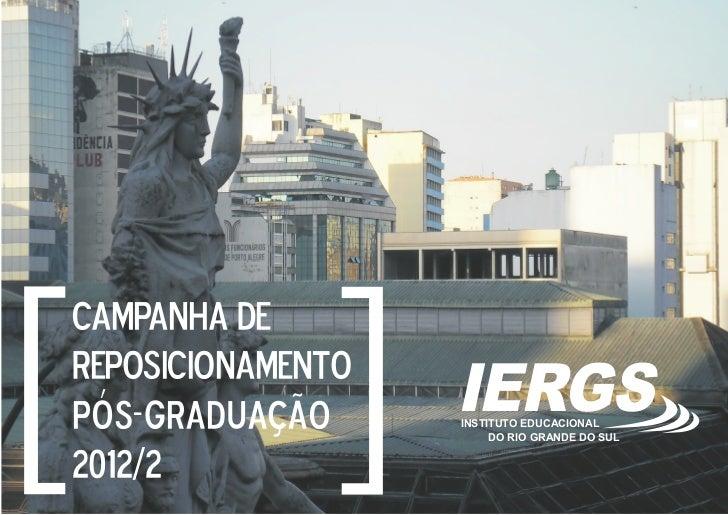 [[    CAMPANHA DE    REPOSICIONAMENTO    pós-graduação      IERGS                       INSTITUTO EDUCACIONAL             ...
