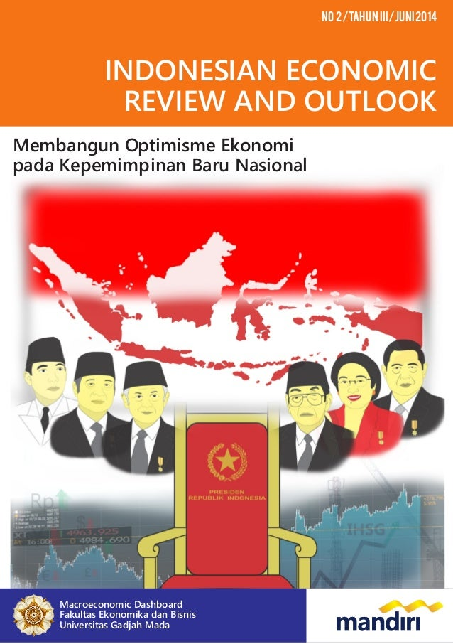 INDONESIAN ECONOMIC REVIEW AND OUTLOOK No 2/Tahun III/Juni2014 Membangun Optimisme Ekonomi pada Kepemimpinan Baru Nasional...