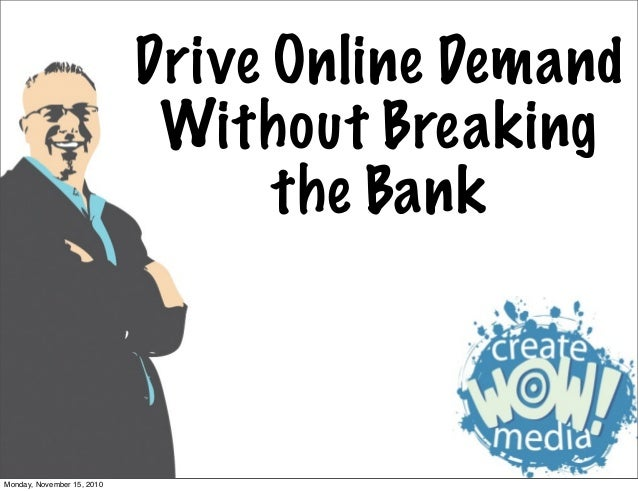 Drive Online Demand Without Breaking the Bank Monday, November 15, 2010
