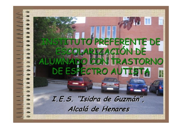 "INSTITUTO PREFERENTE DE ESCOLARIZACIÓN DE ALUMNADO CON TRASTORNO DE ESPECTRO AUTISTA I.E.S. ""Isidra de Guzmán"", Alcalá de ..."
