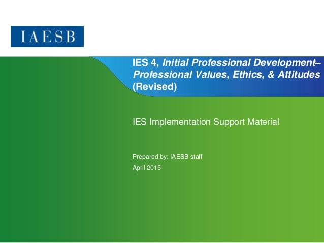 Page 1 | Confidential and Proprietary Information IES 4, Initial Professional Development– Professional Values, Ethics, & ...