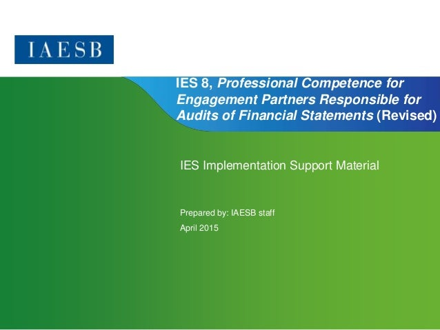 Page 1 | Confidential and Proprietary Information IES 8, Professional Competence for Engagement Partners Responsible for A...