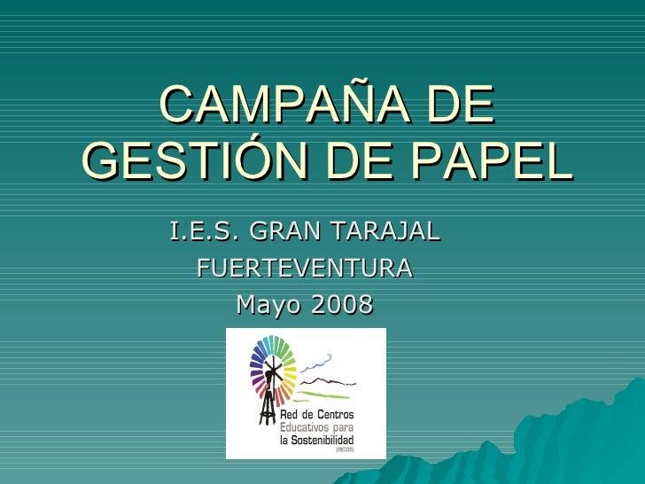 CAMPAÑA DE GESTIÓN DE PAPEL I.E.S. GRAN TARAJAL FUERTEVENTURA Mayo 2008