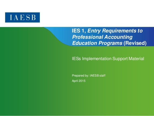 Page 1 | Confidential and Proprietary Information IES 1, Entry Requirements to Professional Accounting Education Programs ...