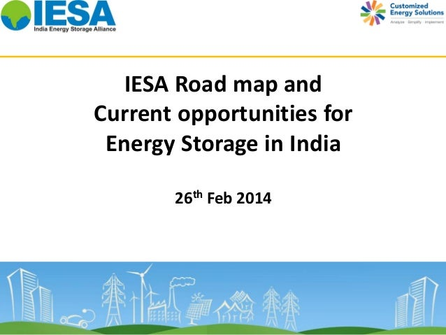 IESA Road map and Current opportunities for Energy Storage in India 26th Feb 2014