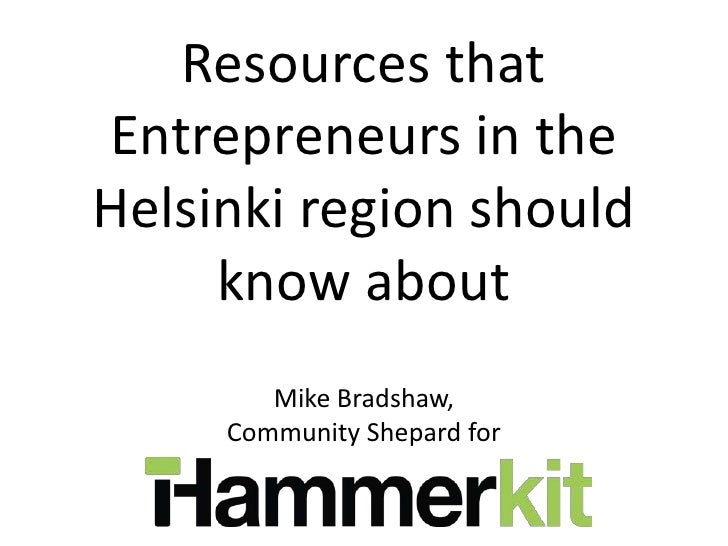 Resources thatEntrepreneurs in theHelsinki region should     know about        Mike Bradshaw,     Community Shepard for