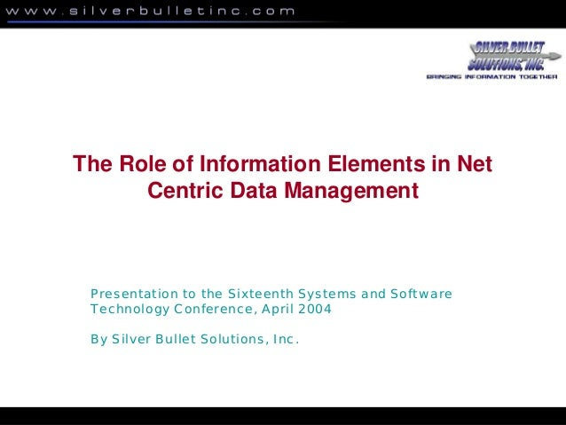 The Role of Information Elements in Net Centric Data Management Presentation to the Sixteenth Systems and Software Technol...