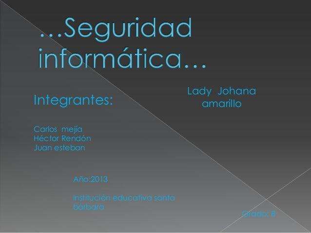 Integrantes:  Lady Johana amarillo  Carlos mejía Héctor Rendón Juan esteban  Año:2013 Institución educativa santa bárbara ...