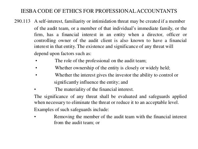 IESBA CODE OF ETHICS FOR PROFESSIONAL ACCOUNTANTS 290.113 A self-interest, familiarity or intimidation threat may be creat...