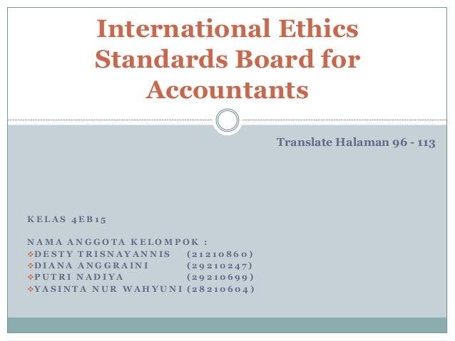 International Ethics Standards Board for Accountants Translate Halaman 96 - 113  KELAS 4EB15 NAMA ANGGOTA KELOMPOK : D E ...