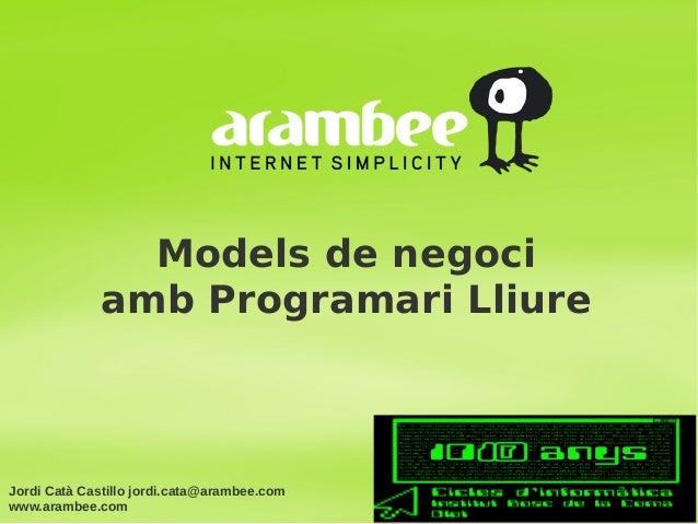 Models de negociamb Programari LliureJordi Catà Castillo jordi.cata@arambee.comwww.arambee.com