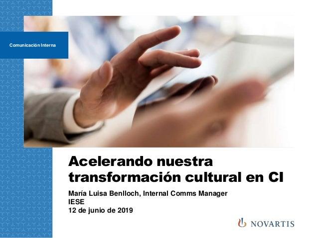 Acelerando nuestra transformación cultural en CI Comunicación Interna María Luisa Benlloch, Internal Comms Manager IESE 12...