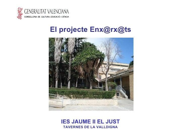 IES JAUME II EL JUST TAVERNES DE LA VALLDIGNA El projecte Enx@rx@ts
