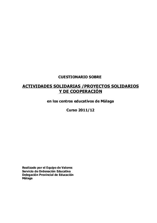 CUESTIONARIO SOBRE ACTIVIDADES SOLIDARIAS /PROYECTOS SOLIDARIOS Y DE COOPERACIÓN en los centros educativos de Málaga Curso...