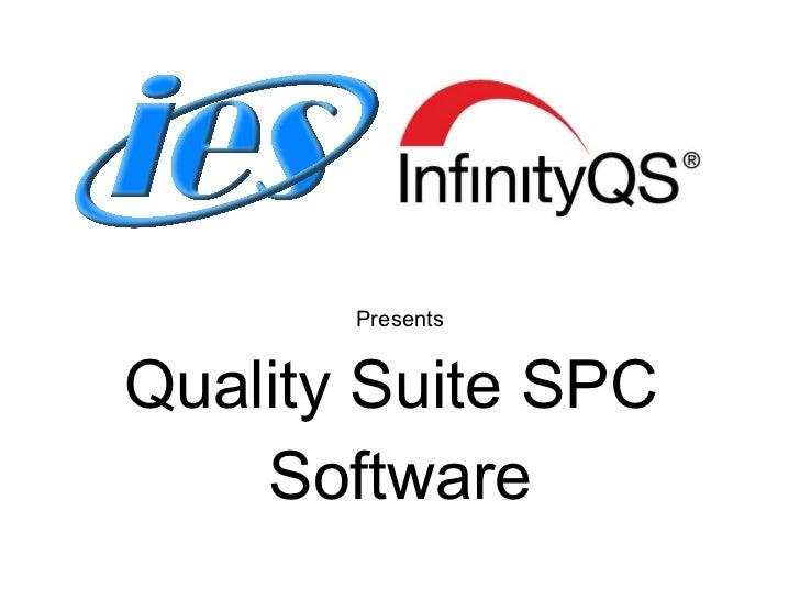 <ul><li>Presents </li></ul><ul><li>Quality Suite SPC  </li></ul><ul><li>Software </li></ul>