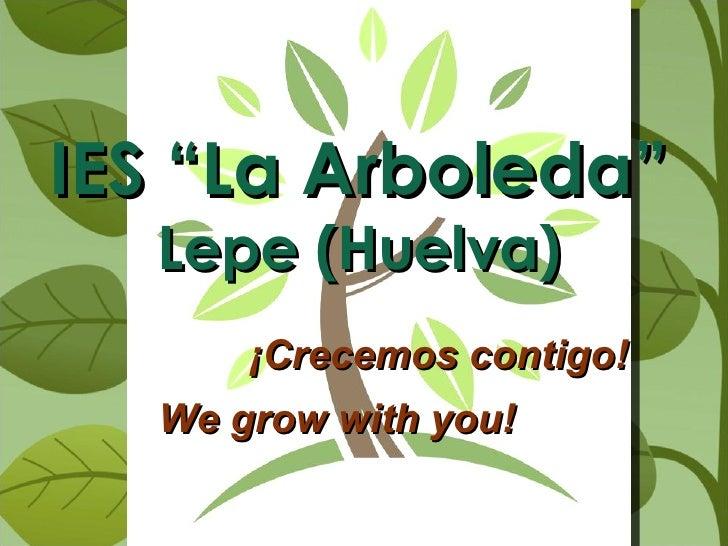 """IES """"La Arboleda""""  Lepe (Huelva) ¡Crecemos contigo! We grow with you!"""