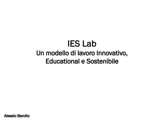 IES Lab                  Un modello di lavoro Innovativo,                     Educational e SostenibileAlessio Barollo