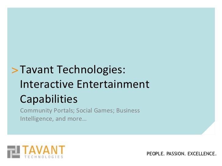 > Tavant Technologies:  Interactive Entertainment  Capabilities Community Portals; Social Games; Business Intelligence, an...