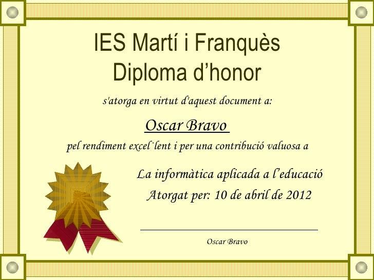 IES Martí i Franquès        Diploma d'honor        satorga en virtut daquest document a:                  Oscar Bravopel r...