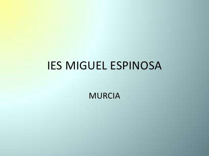 IES MIGUEL ESPINOSA      MURCIA