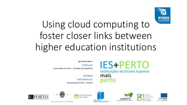 Using cloud computing to foster closer links between higher education institutions Lígia Maria Ribeiro lmr@fe.up.pt Univer...