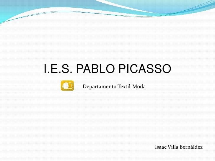 I.E.S. PABLO PICASSO<br />Departamento Textil-Moda<br />Isaac Villa Bernáldez<br />
